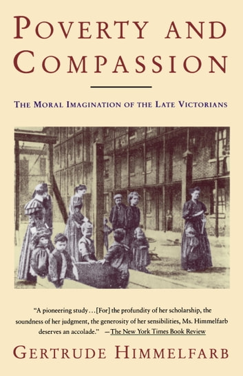 Poverty and Compassion - The Moral Imagination of the Late Victorians ebook by Gertrude Himmelfarb