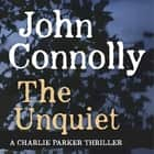 The Unquiet - A Charlie Parker Thriller: 6 audiobook by John Connolly