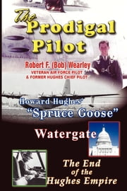 The Prodigal Pilot - The End of the Hughes Empire ebook by Bob Wearley
