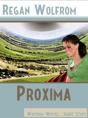 Proxima: A Short Story ebook by Regan Wolfrom