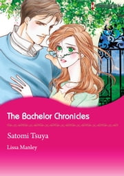 The Bachelor Chronicles (Harlequin Comics) - Harlequin Comics ebook by Lissa Manley,Satomi Tsuya
