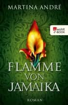 Flamme von Jamaika eBook by Martina André