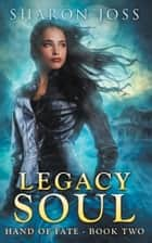 Legacy Soul ebook by Sharon Joss