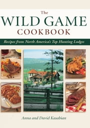 Wild Game Cookbook - Recipes from North America's Top Hunting Lodges ebook by Kobo.Web.Store.Products.Fields.ContributorFieldViewModel