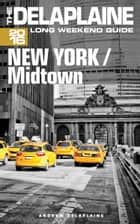 New York / Midtown: The Delaplaine 2016 Long Weekend Guide ebook by Andrew Delaplaine