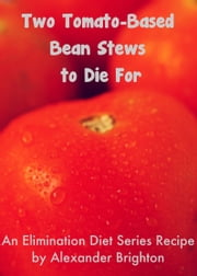 Two Tomato-Based Bean Stews to Die For ebook by Alexander Brighton
