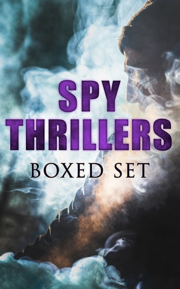 SPY THRILLERS - Boxed Set - True Espionage Stories and Biographies, Action Thrillers, International Mysteries, War Stories: 77 Novels & Short Stories ebook by John Buchan,E. Philips Oppenheim,Erskine Childers,Joseph Conrad,William Le Queux,Fred M. White,Robert W. Chambers,Talbot Mundy,James Fenimore Cooper,Arthur Conan Doyle,John R. Coryell,George Barton,Robert Baden-Powell