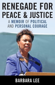 Renegade for Peace and Justice - Congresswoman Barbara Lee Speaks for Me ebook by Barbara Lee