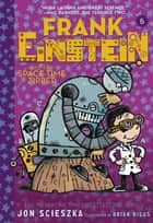 Frank Einstein and the Space-Time Zipper (Frank Einstein series #6) - Book Six ebook by
