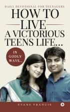 How to live a victorious teens life… In Godly ways… - Daily Devotional for Teenagers ebook by