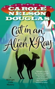 Cat in an Alien X-Ray - A Midnight Louie Mystery ebook by Carole Nelson Douglas