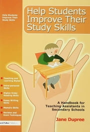 Help Students Improve Their Study Skills - A Handbook for Teaching Assistants in Secondary Schools ebook by Jane Dupree