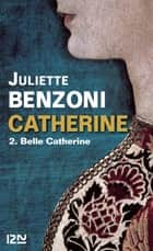 Catherine tome 2 - Belle Catherine ebook by Juliette BENZONI