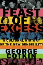 Feast of Excess - A Cultural History of the New Sensibility ebook by