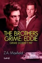 Eddie: Grime Doesn't Pay ebook by Z. A. Maxfield