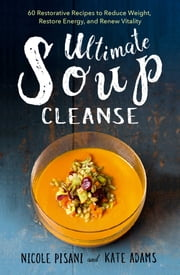 Ultimate Soup Cleanse ebook by Nicole Pisani,Kate Adams