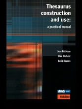 Thesaurus Construction and Use - A Practical Manual ebook by Jean Aitchison,David Bawden,Alan Gilchrist