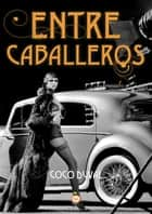 Entre caballeros ebook by Coco Duval