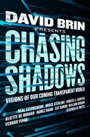 Chasing Shadows - Visions of Our Coming Transparent World ebook by