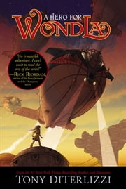 A Hero for WondLa ebook by Tony DiTerlizzi,Tony DiTerlizzi