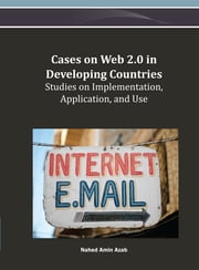 Cases on Web 2.0 in Developing Countries - Studies on Implementation, Application, and Use ebook by Nahed Amin Azab