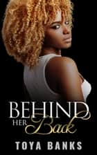 Behind Her Back - Behind Her Back Series, #1 ebook by Toya Banks