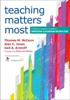 Teaching Matters Most - A School Leader's Guide to Improving Classroom Instruction ebook by Thomas M. McCann, Alan C. Jones, Gail A. Aronoff