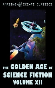 The Golden Age of Science Fiction - Volume XII ebook by Evelyn E. Smith, Roger Dee, Ross Rocklynne,...