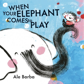 When Your Elephant Comes to Play ebook by Ale Barba
