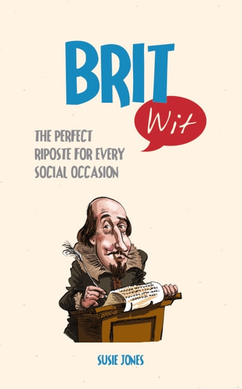 Brit Wit - The Perfect Riposte for Every Social Occasion ebook by Susie Jones