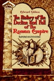 The History of the Decline and Fall of the Roman Empire: Illustrated and Annotated