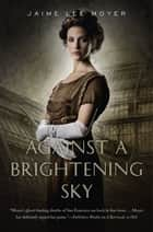 Against a Brightening Sky ebook by Jaime Lee Moyer