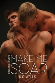 Make Me Soar ebook by K.C. Wells,Paul Richmond