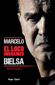 Marcelo Bielsa - El loco unchained ebook by Thomas Goubin