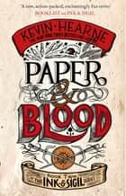 Paper & Blood - Book 2 of the Ink & Sigil series ebook by Kevin Hearne