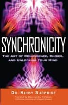 Synchronicity - The Art of Coincidence, Change, and Unlocking Your Mind ebook by Kirby Surprise