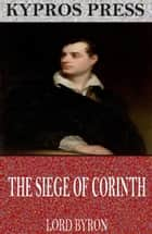 The Siege of Corinth ebook by Lord Byron
