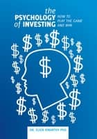 The Psychology of Investing ebook by PhD Dr. Elior Kinarthy