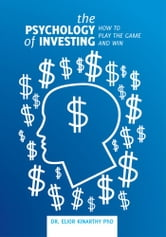 The Psychology of Investing - How to play the game and win! ebook by PhD Dr. Elior Kinarthy