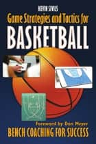 Game Strategies and Tactics For Basketball ebook by Kevin Sivils