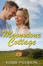 Moonstone Cottage ebook by Kerrie Paterson