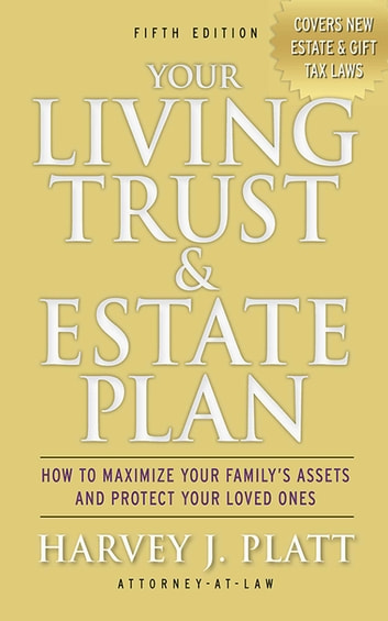 Your Living Trust & Estate Plan - How to Maximize Your Family's Assets and Protect Your Loved Ones, Fifth Edition ebook by Harvey J. Platt