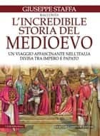 L'incredibile storia del Medioevo eBook by Giuseppe Staffa