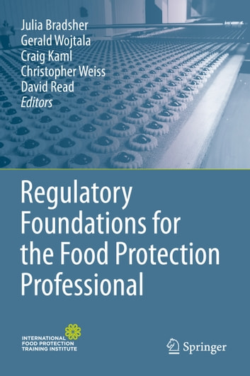Regulatory Foundations for the Food Protection Professional ebook by