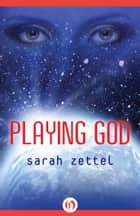 Playing God ebook by Sarah Zettel