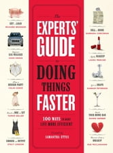 The Experts' Guide to Doing Things Faster - 100 Ways to Make Life More Efficient ebook by Samantha Ettus