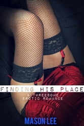 Finding His Place (A Threesome Erotic Romance) ebook by Mason Lee