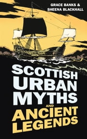 Scottish Urban Myths and Ancient Legends ebook by Sheena Blackhall,Grace Banks