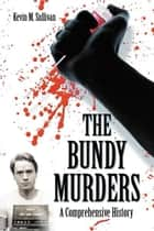 The Bundy Murders: A Comprehensive History - A Comprehensive History ebook by Kevin M. Sullivan