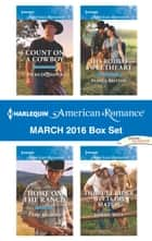 Harlequin American Romance March 2016 Box Set - Count on a Cowboy\Home on the Ranch\His Rodeo Sweetheart\The Bull Rider Meets His Match ebook by Patricia Thayer, Trish Milburn, Pamela Britton,...